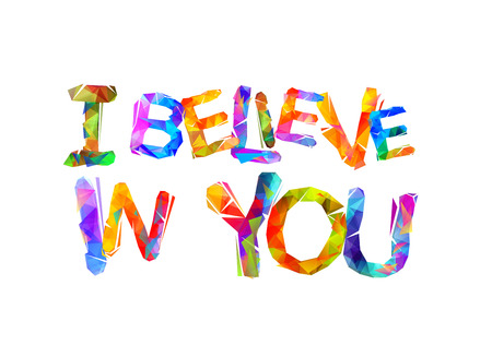 I believe in you. Motivational inscription of triangular letters