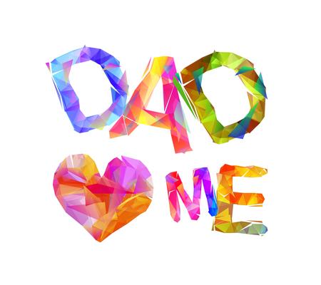 Dad loves me. Vector inscription of triangular letters. Illustration