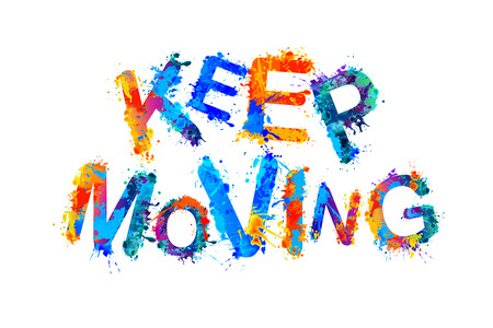 Keep moving. Inscription of splash paint vector letters