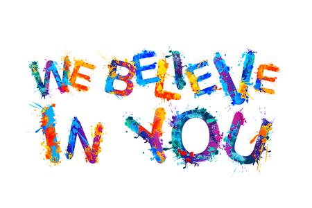 We believe in you. Motivational inscription of splash paint letters