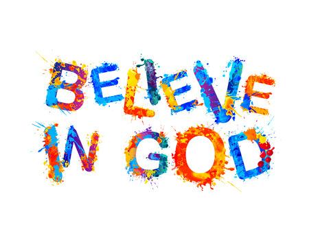 Believe in god. Vector inscription of splash paint letters