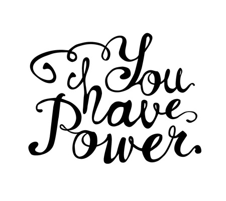 You have power. Hand written doodle vector words on white background