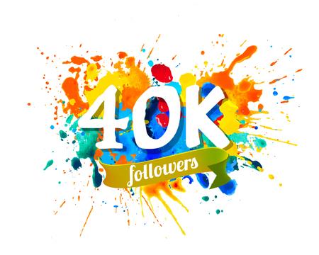 40K, forty thousand followers. Splash paint inscription Vector Illustration