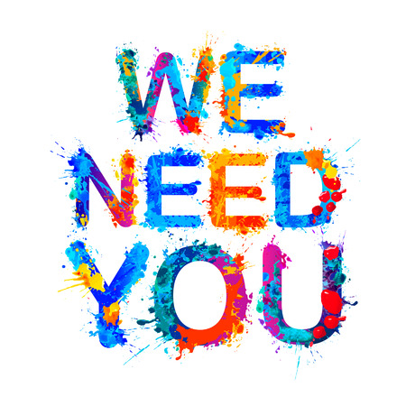 We need you. Vector words of splash paint letters Illustration