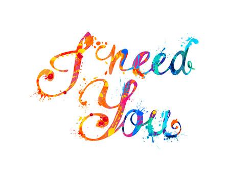 Ich brauche dich. Handgeschriebene Vektor-Doodle-Schriftart-Inschrift von Spritzerfarben-Buchstaben