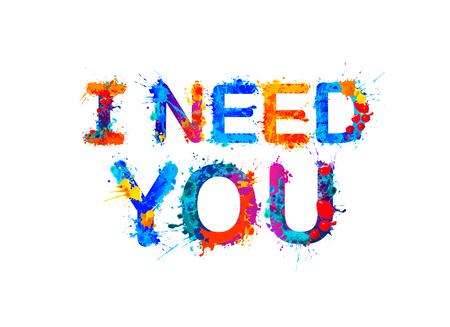 Ich brauche dich. Vektorschriftbeschriftung von Spritzerfarbenbuchstaben