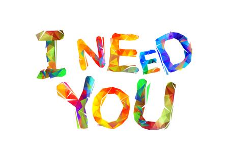 Ich brauche dich. Inschrift dreieckiger Buchstaben
