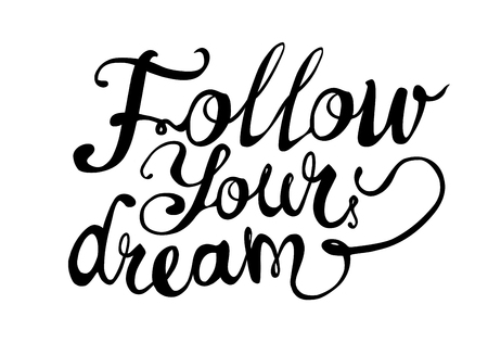 Follow your dream. Hand written vector doodle font inscription black on white