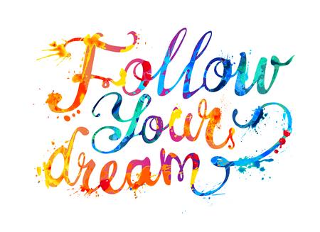 Follow your dream. Hand written vector doodle font inscription of splash paint letters
