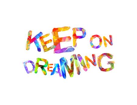 Continuare a sognare. Iscrizione di motivazione di lettere triangolari. Vettoriali