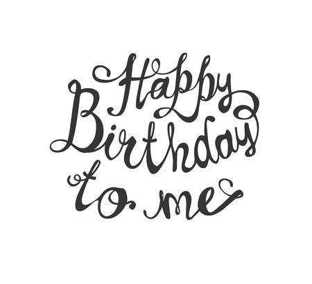 Buon compleanno a me. Iscrizione calligrafica di vettore.