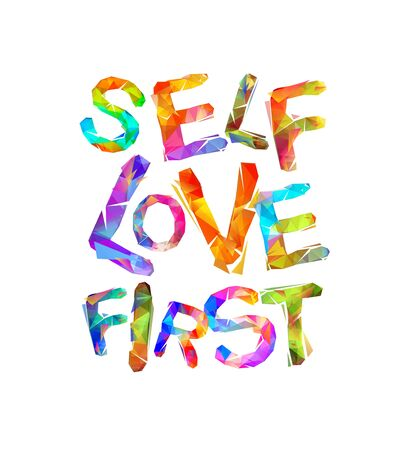 Self love first. Motivational vector inscription of triangular letters