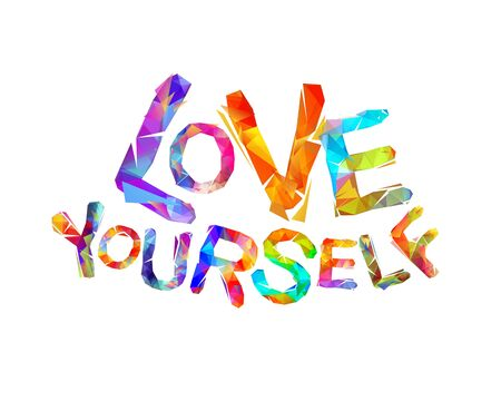 Love yourself. Motivational vector inscription of triangular letters