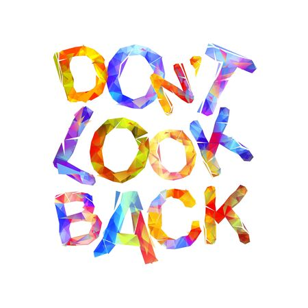 Dont look back. Words of colorful triangular letters