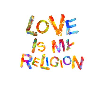 Love is my religion. Vector inscription of triangular letters