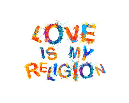 Love is my religion. Vector inscription of splash paint letters