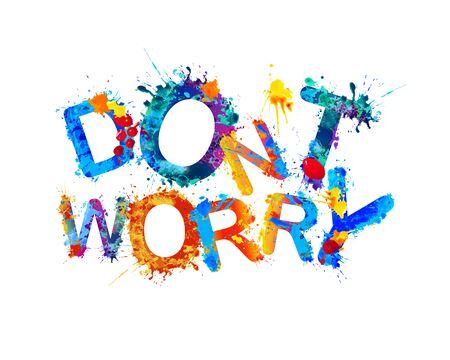 Dont worry. Inscription of watercolor splash paint. Vector