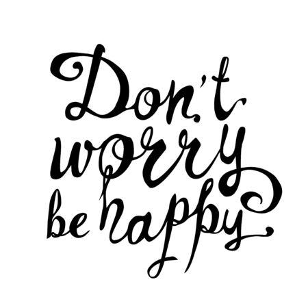 Dont worry be happy. Calligraphic vector Inscription Ilustração