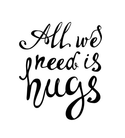 All we need is hugs. Vector inscription of calligraphic letters