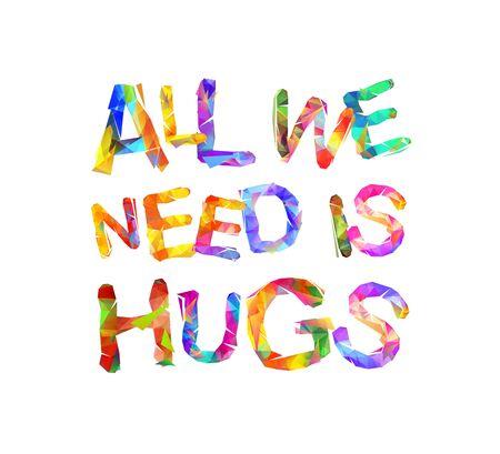 All we need is hugs. Vector inscription of triangular letters Ilustração