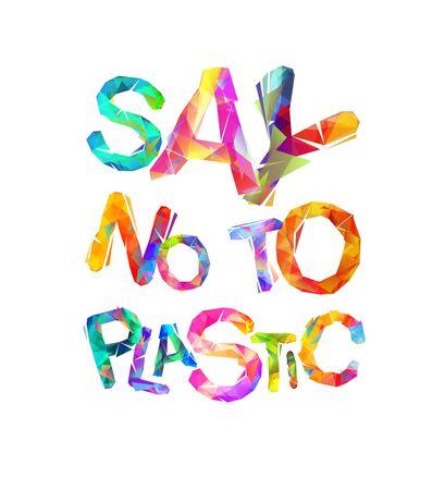Sag nein zu Plastik. Ökologisches Zitat. Vektor bunte dreieckige Buchstaben auf weißem Hintergrund