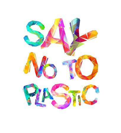Say no to plastic. Ecological quote. Vector colorful triangular letters on white bckground