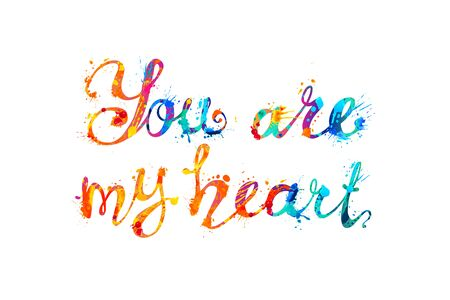 You are my heart. Inscription of vector calligraphic splash paint letters