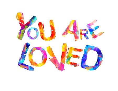 You are loved. Vector inscription of triangular letters