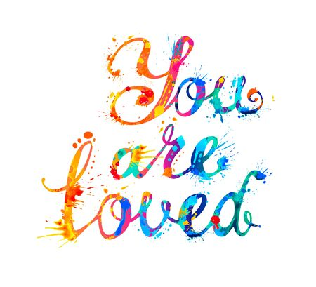 You are loved. Vector inscription of calligraphic splash paint letters