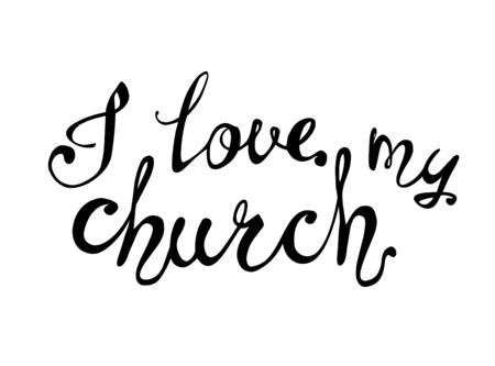 I love my church. Vector inscription of calligraphic letters