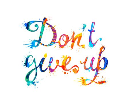 Do not GIVE UP. Motivation inscription of vector calligraphic splash paint letters