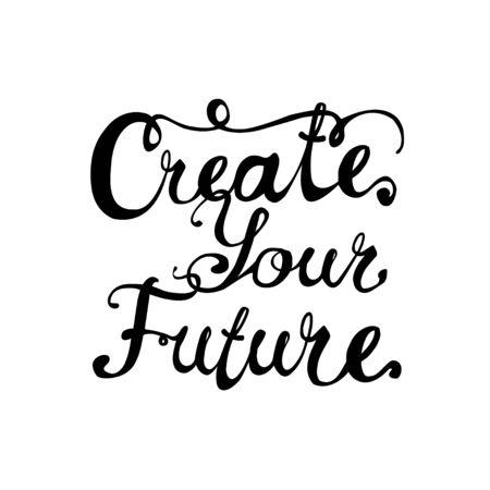 Create your future. Vector inscription of calligraphic letters