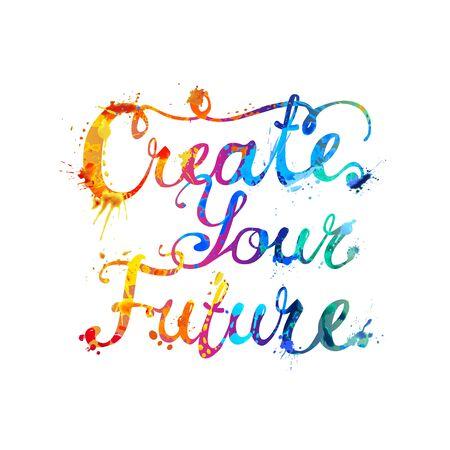 Create your future. Vector inscription of calligraphic splash paint letters