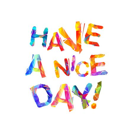 Have a nice day. Motivational vector inscription of colorful letters