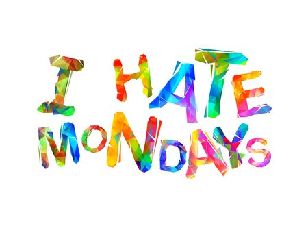 I hate mondays. Vector inscription of triangular letters