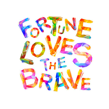 Fortune loves the brave. Motivation inscription of vector triangular letters.