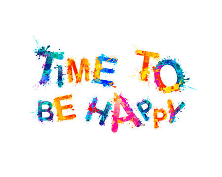 Time to be happy. Vector inscription of splash paint letters