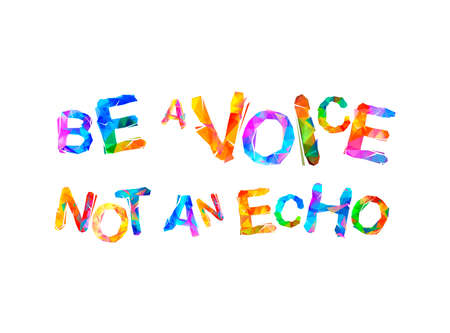 Be a voice not an echo. Vector words of colorful triangular letters