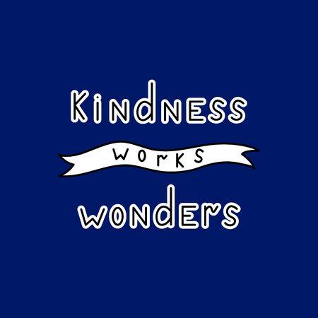 Kindness works wonders. Inspirational quote. Hand drawn vintage illustration.