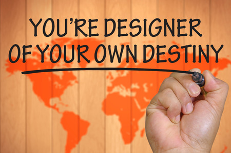 own: The hand writing you are designer of your own destiny