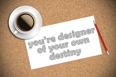 destiny: coffee and pencil sketch youre designer of your own destiny on paper. Stock Photo