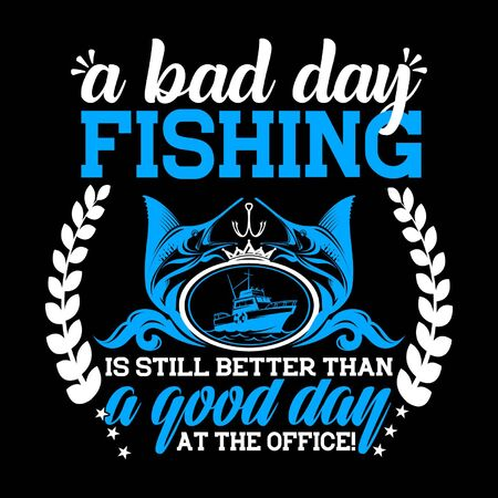 A Bad Day Fishing is Still Better Than A Good Day at The Office Typography Fishing T-shirt Vettoriali