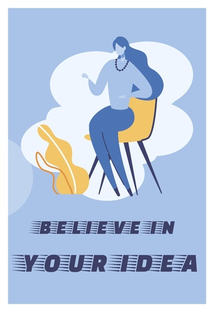 Flat Illustration Believe in Your Idea Lettering. Woman Sits on Chair Talking Gesticulating. Motivation Helps to Prioritize and Move Towards them. Phrase Leading to Victory Vector.