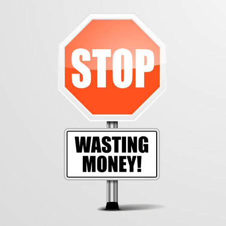 waste money: detailed illustration of a red stop Wasting Money sign