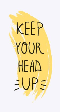 simple lettering illustration with motivational inscription - keep your head up.