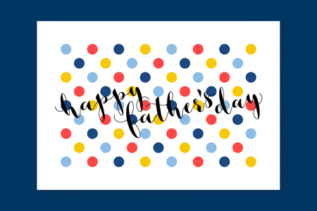 postcard: Happy Fathers Day calligraphy greeting card. Flat style colorful vector illustration
