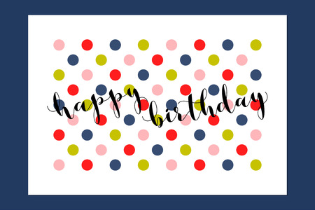 Happy birthday greeting card with calligraphic lettering on multicolored polka dot background