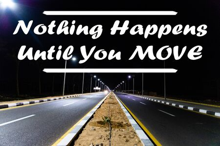 Inspirational motivational quote - Nothing Happens Until You Move written on night desert road