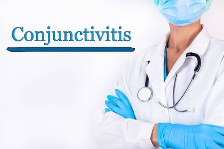 Text, word CONJUNCTIVITIS on the background of the doctor in a white medical coat. Medical concept.