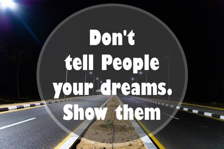 Inspirational quotes - Don't tell people your dreams show them.